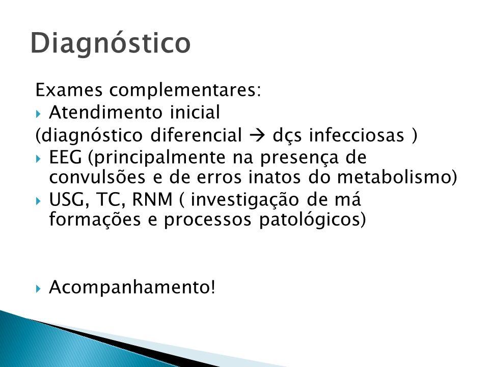 Diagnóstico Exames complementares: Atendimento inicial (diagnóstico diferencial dçs infecciosas ) EEG (principalmente na presença de convulsões e de e