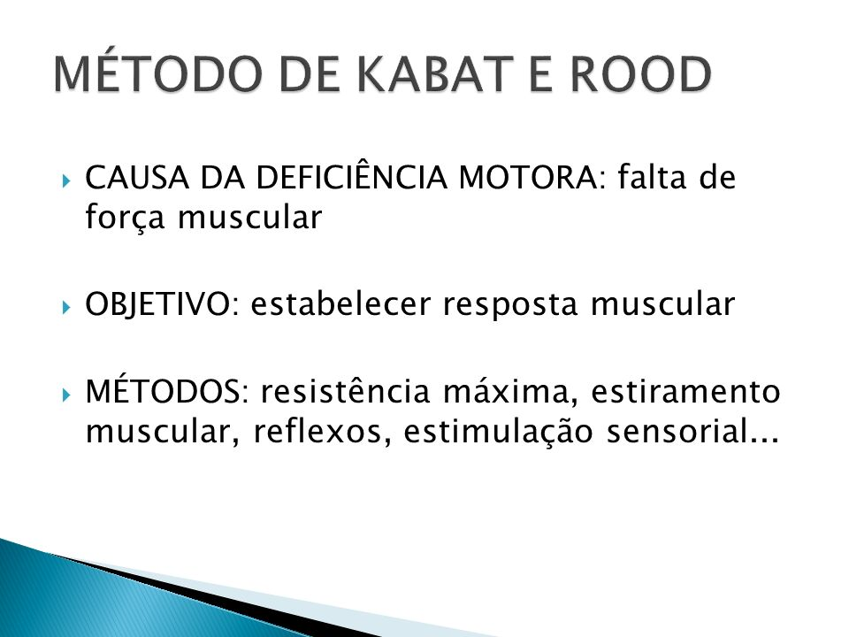 CAUSA DA DEFICIÊNCIA MOTORA: falta de força muscular OBJETIVO: estabelecer resposta muscular MÉTODOS: resistência máxima, estiramento muscular, reflex