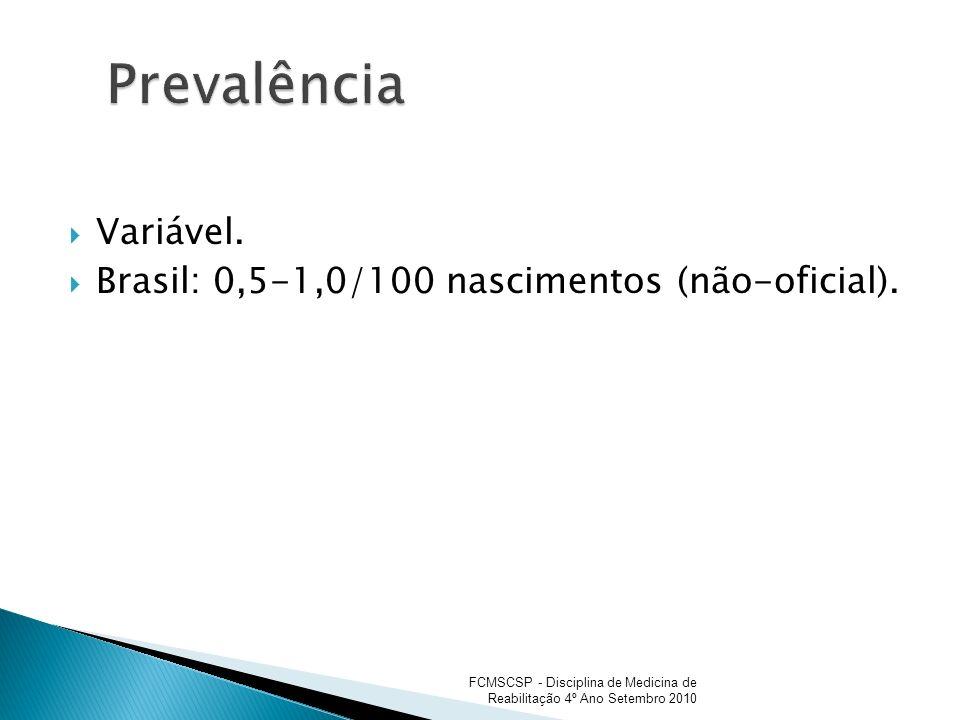 Variável. Brasil: 0,5-1,0/100 nascimentos (não-oficial). FCMSCSP - Disciplina de Medicina de Reabilitação 4º Ano Setembro 2010