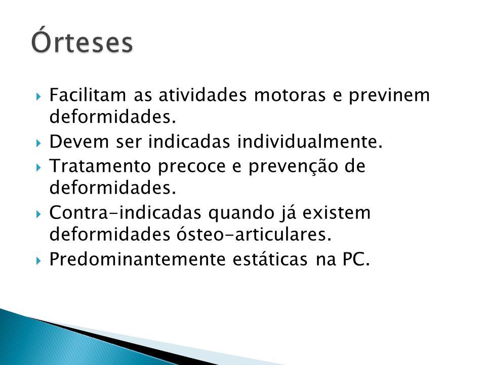Facilitam as atividades motoras e previnem deformidades. Devem ser indicadas individualmente. Tratamento precoce e prevenção de deformidades. Contra-i
