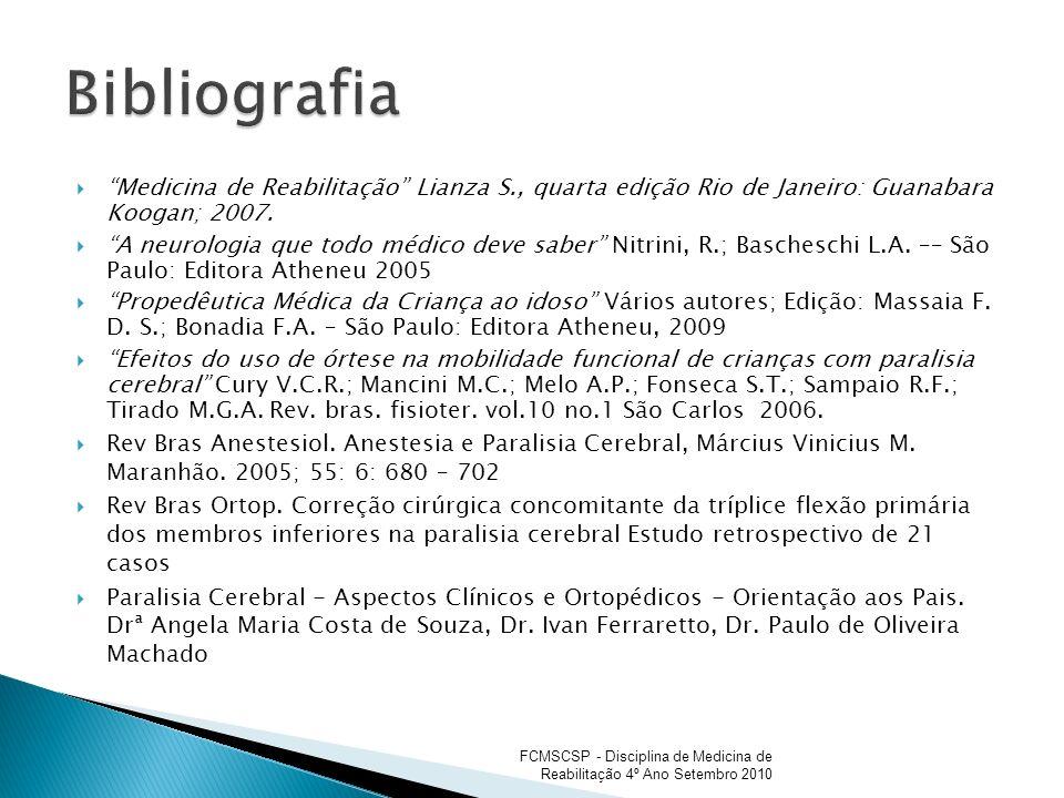 Medicina de Reabilitação Lianza S., quarta edição Rio de Janeiro: Guanabara Koogan; 2007. A neurologia que todo médico deve saber Nitrini, R.; Basches