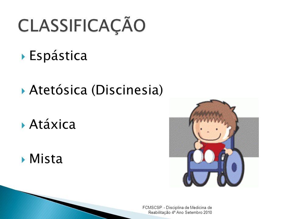 Espástica Atetósica (Discinesia) Atáxica Mista FCMSCSP - Disciplina de Medicina de Reabilitação 4º Ano Setembro 2010