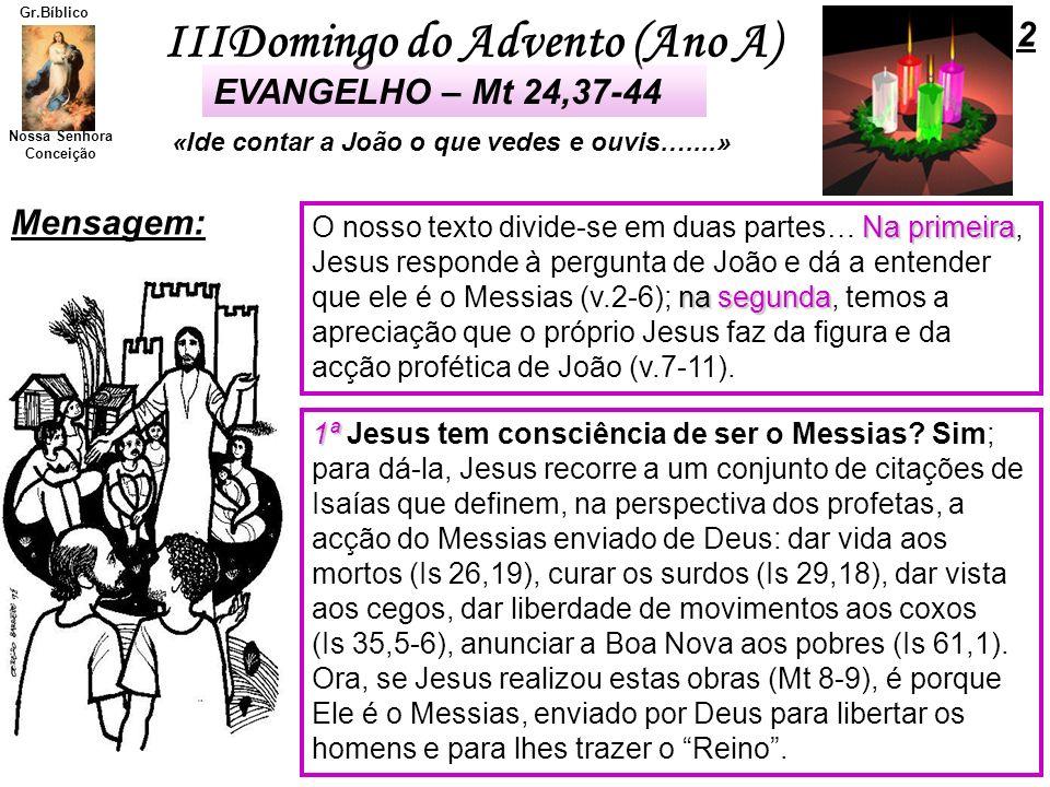 IIIDomingo do Advento (Ano A) Nossa Senhora Conceição Gr.Bíblico Mensagem: Na primeira O nosso texto divide-se em duas partes… Na primeira, Jesus resp