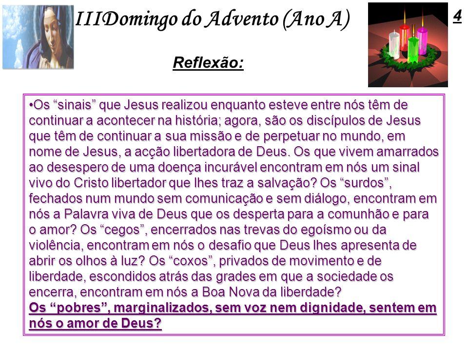 IIIDomingo do Advento (Ano A) Reflexão: Os sinais que Jesus realizou enquanto esteve entre nós têm de continuar a acontecer na história; agora, são os