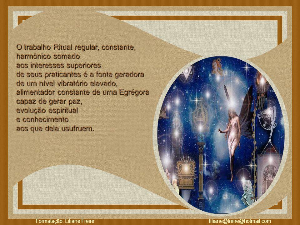 Formatação: Liliane Freire liliane@freire@hotmail.com Pode-se dizer que toda reunião de pessoas para a prática do Bem e da Virtude (independente de li