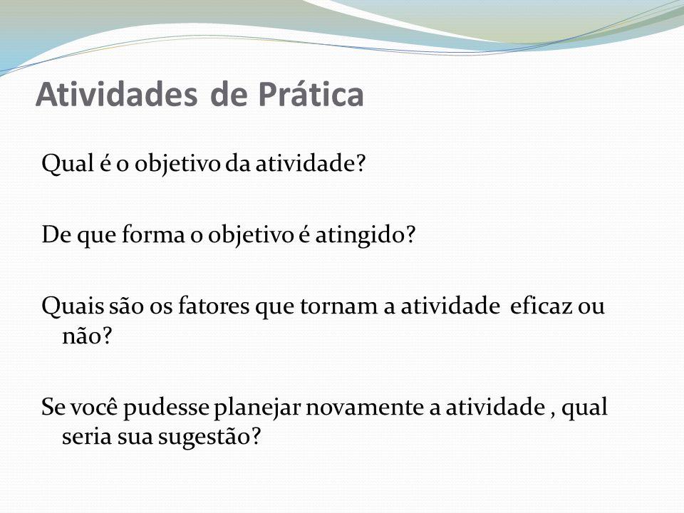 Atividades de Prática Qual é o objetivo da atividade? De que forma o objetivo é atingido? Quais são os fatores que tornam a atividade eficaz ou não? S