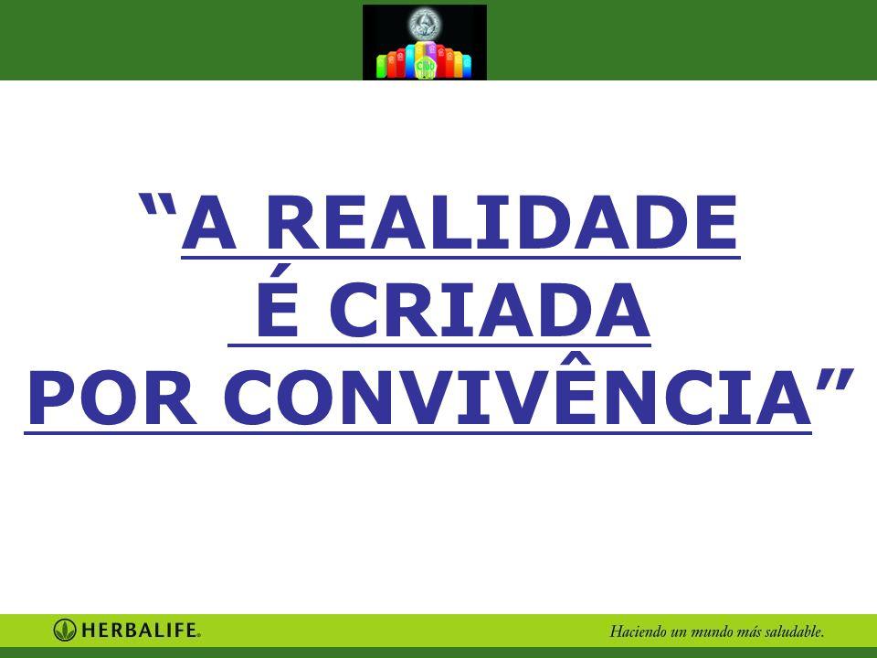 A REALIDADE É CRIADA POR CONVIVÊNCIA