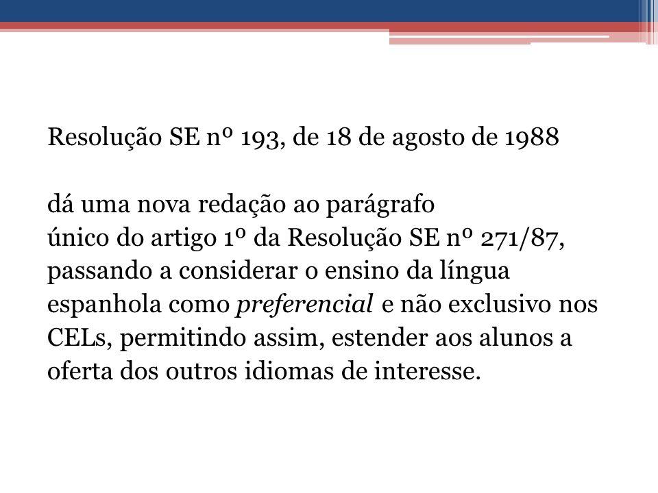 Resolução SE nº 193, de 18 de agosto de 1988 dá uma nova redação ao parágrafo único do artigo 1º da Resolução SE nº 271/87, passando a considerar o en