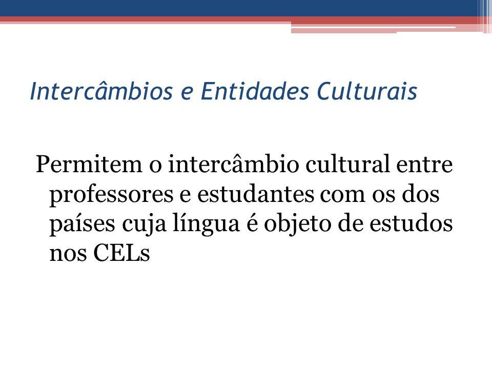 Intercâmbios e Entidades Culturais Permitem o intercâmbio cultural entre professores e estudantes com os dos países cuja língua é objeto de estudos no