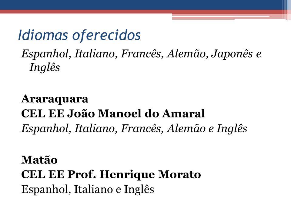 Idiomas oferecidos Espanhol, Italiano, Francês, Alemão, Japonês e Inglês Araraquara CEL EE João Manoel do Amaral Espanhol, Italiano, Francês, Alemão e