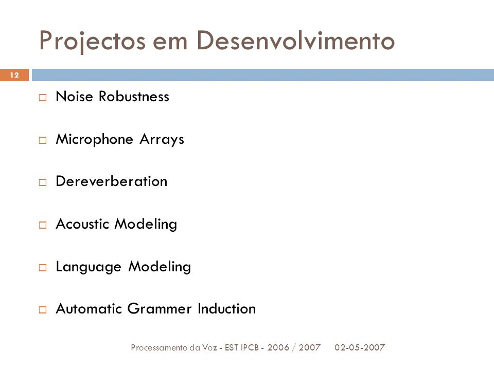Ferramentas de Desenvolvimento 02-05-2007Processamento da Voz - EST IPCB - 2006 / 2007 13 Speech SDK 5.1 Aplicações para Windows Acesso a Recursos como o reconhecimento e síntese de voz C++, C#, JavaScript e Visual Basic Speech Application Software Development Kit Plataforma ASP.NET Criar aplicações Web Speech-enabled Especificações SALT Speech Application Language Tags