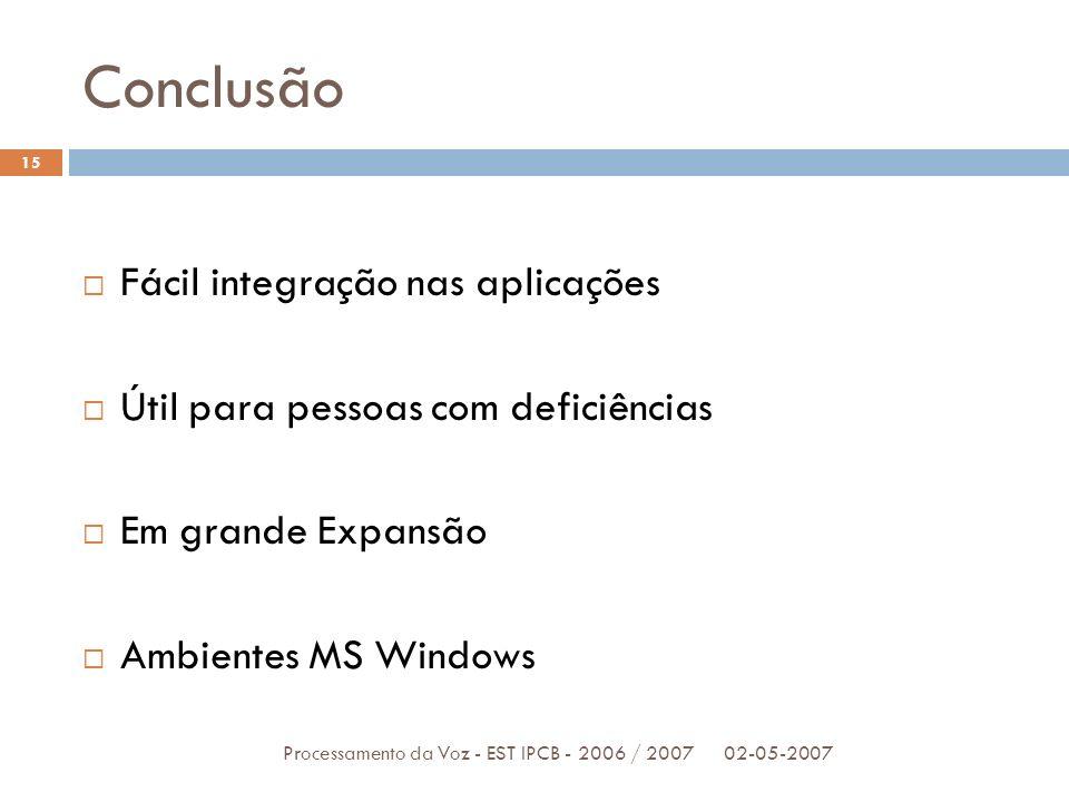 Conclusão 02-05-2007Processamento da Voz - EST IPCB - 2006 / 2007 15 Fácil integração nas aplicações Útil para pessoas com deficiências Em grande Expa
