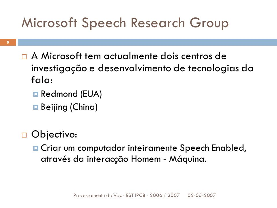 Projectos Desenvolvidos 02-05-2007Processamento da Voz - EST IPCB - 2006 / 2007 10 MiPAD – Multimodal Interactive Pad Whisper – Speech Recognition Whistler – Text to Speech WhisperID – Speaker Identification Speech Aplication Programming Interface (SAPI) Development Toolkit