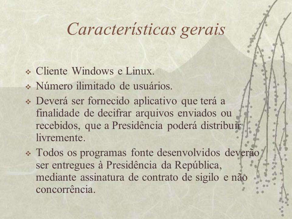 Características gerais Cliente Windows e Linux. Número ilimitado de usuários.