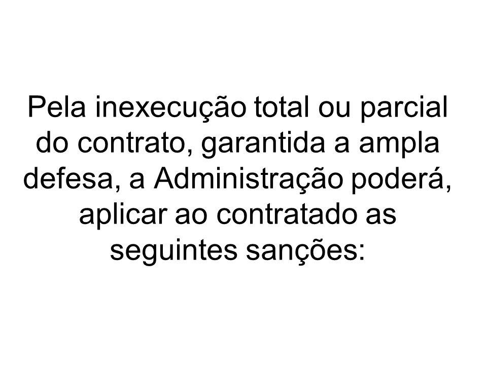 Pela inexecução total ou parcial do contrato, garantida a ampla defesa, a Administração poderá, aplicar ao contratado as seguintes sanções: