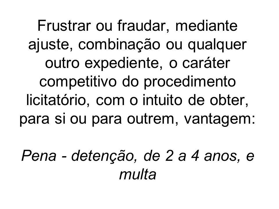 Frustrar ou fraudar, mediante ajuste, combinação ou qualquer outro expediente, o caráter competitivo do procedimento licitatório, com o intuito de obt