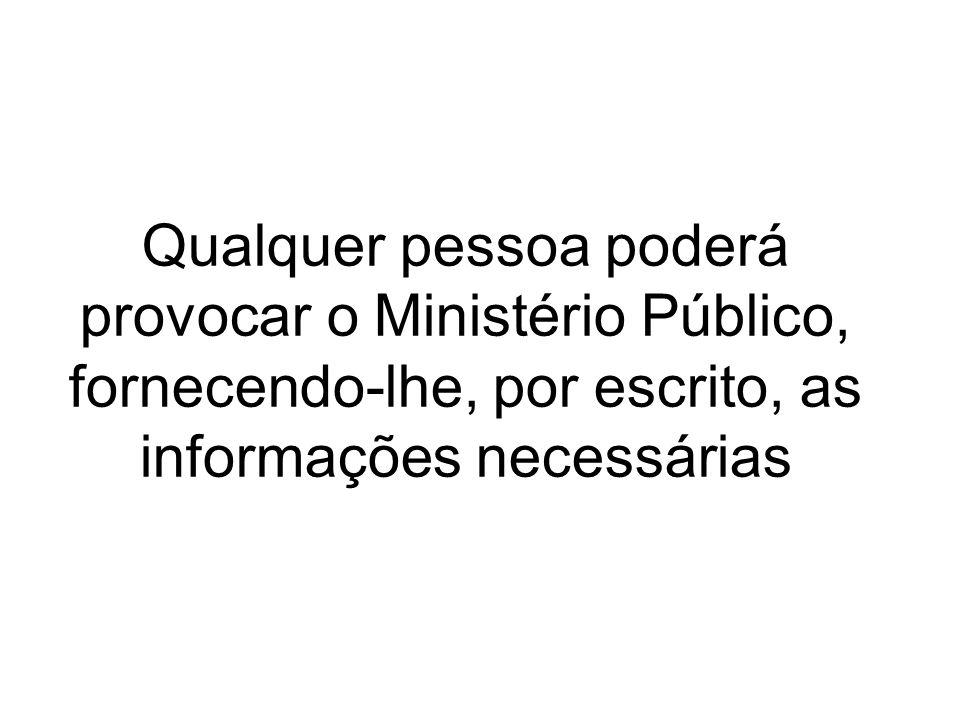 Qualquer pessoa poderá provocar o Ministério Público, fornecendo-lhe, por escrito, as informações necessárias