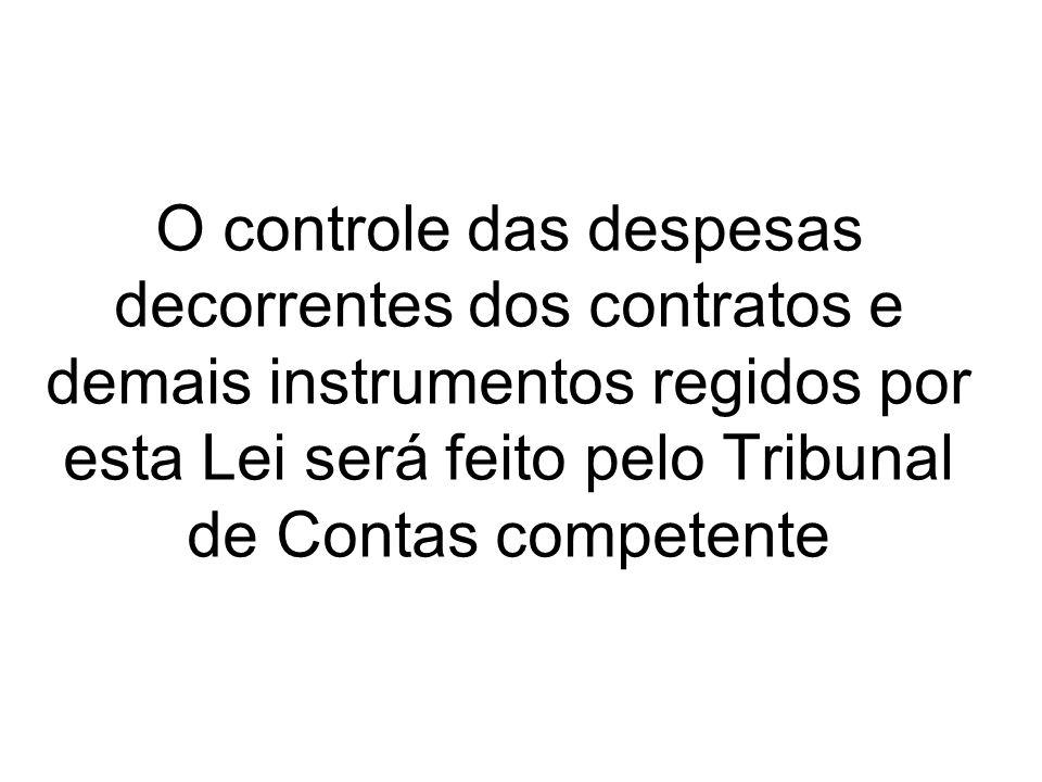 O controle das despesas decorrentes dos contratos e demais instrumentos regidos por esta Lei será feito pelo Tribunal de Contas competente