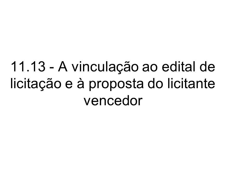 11.13 - A vinculação ao edital de licitação e à proposta do licitante vencedor