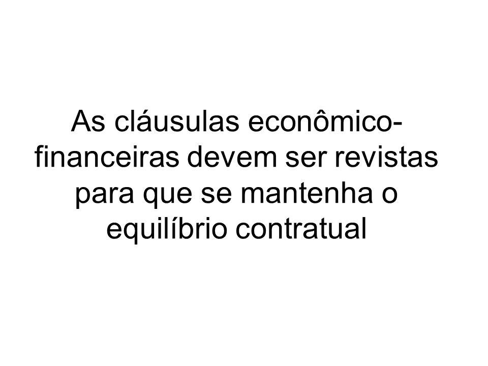 As cláusulas econômico- financeiras devem ser revistas para que se mantenha o equilíbrio contratual