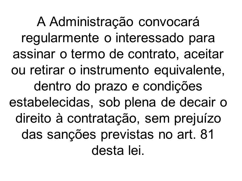 A Administração convocará regularmente o interessado para assinar o termo de contrato, aceitar ou retirar o instrumento equivalente, dentro do prazo e