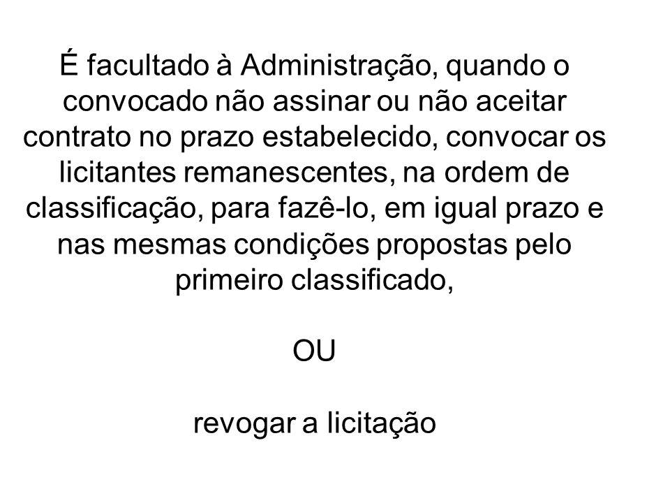 É facultado à Administração, quando o convocado não assinar ou não aceitar contrato no prazo estabelecido, convocar os licitantes remanescentes, na or