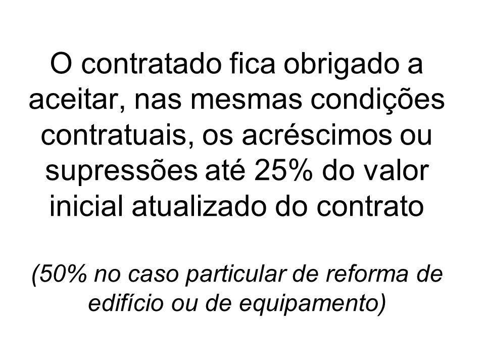 O contratado fica obrigado a aceitar, nas mesmas condições contratuais, os acréscimos ou supressões até 25% do valor inicial atualizado do contrato (5