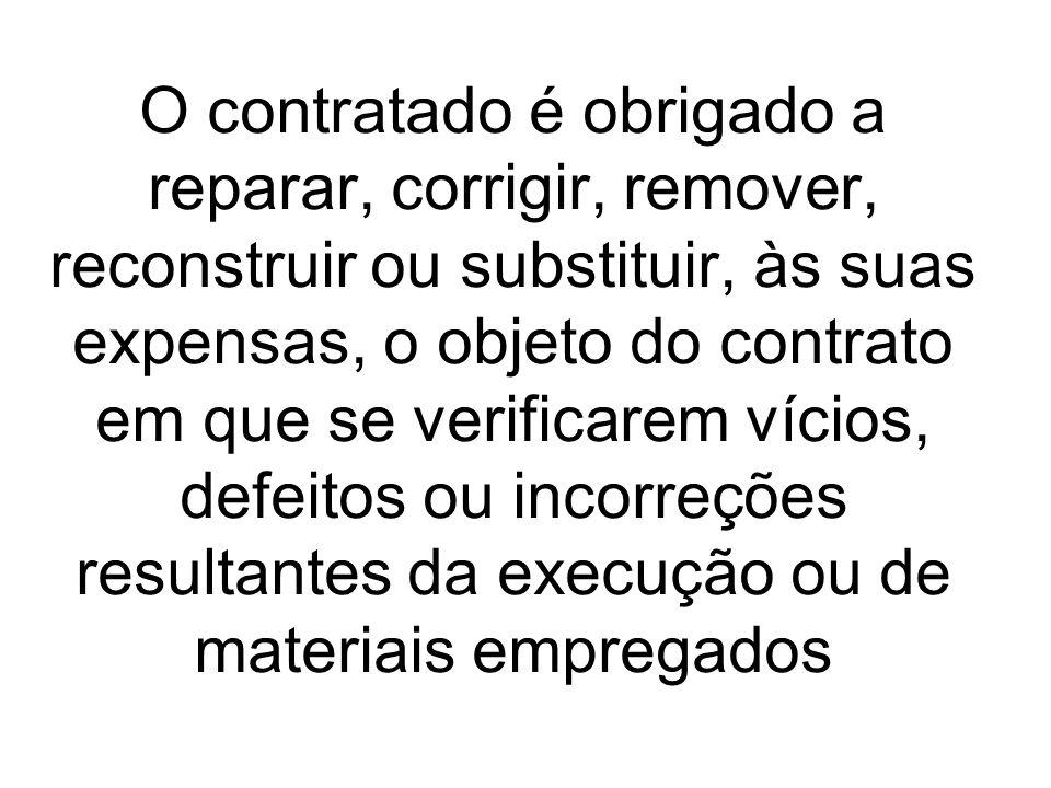 O contratado é obrigado a reparar, corrigir, remover, reconstruir ou substituir, às suas expensas, o objeto do contrato em que se verificarem vícios,