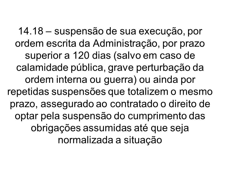 14.18 – suspensão de sua execução, por ordem escrita da Administração, por prazo superior a 120 dias (salvo em caso de calamidade pública, grave pertu
