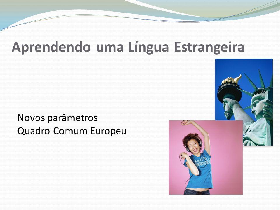 Aprendendo uma Língua Estrangeira Novos parâmetros Quadro Comum Europeu