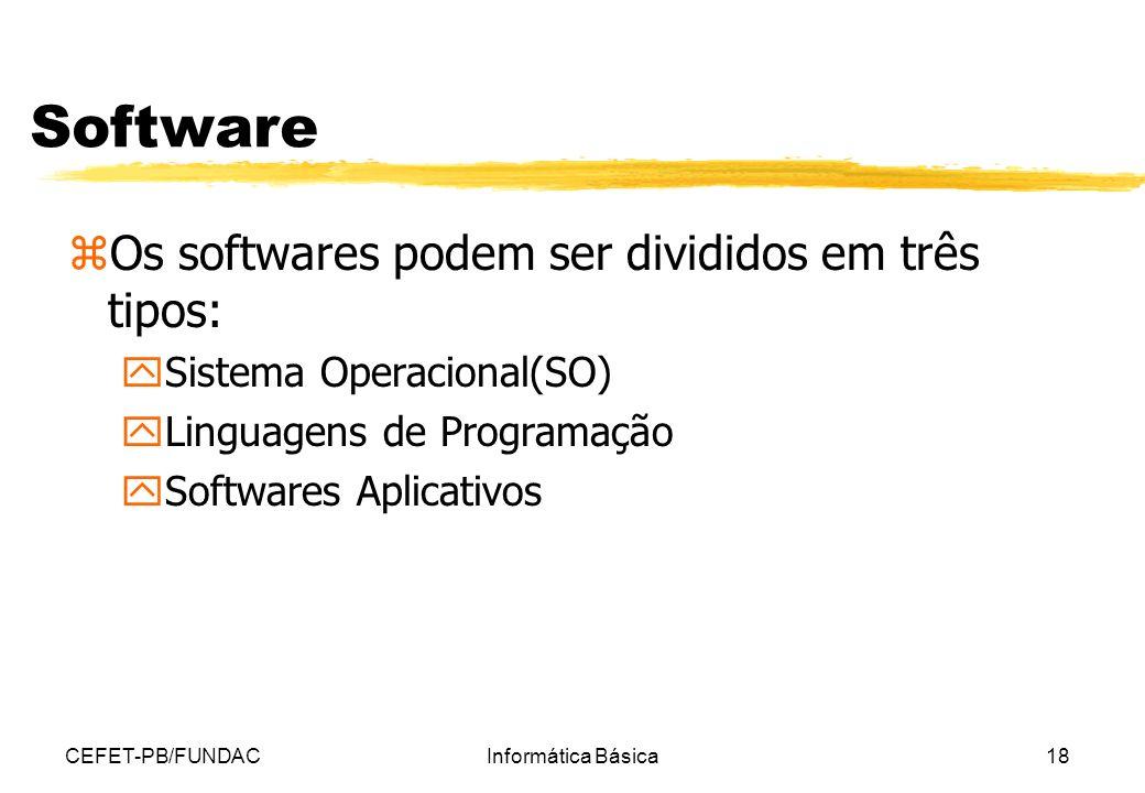 CEFET-PB/FUNDACInformática Básica18 Software zOs softwares podem ser divididos em três tipos: ySistema Operacional(SO) yLinguagens de Programação ySof