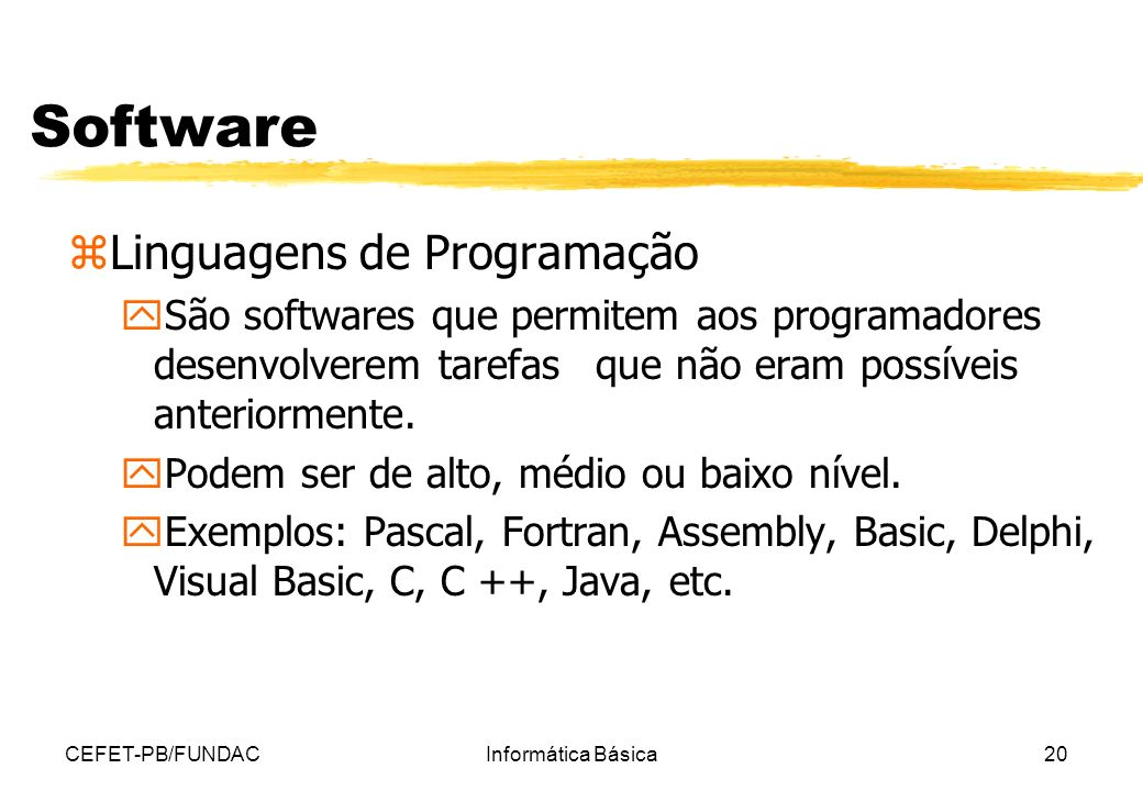 CEFET-PB/FUNDACInformática Básica20 Software zLinguagens de Programação ySão softwares que permitem aos programadores desenvolverem tarefas que não er