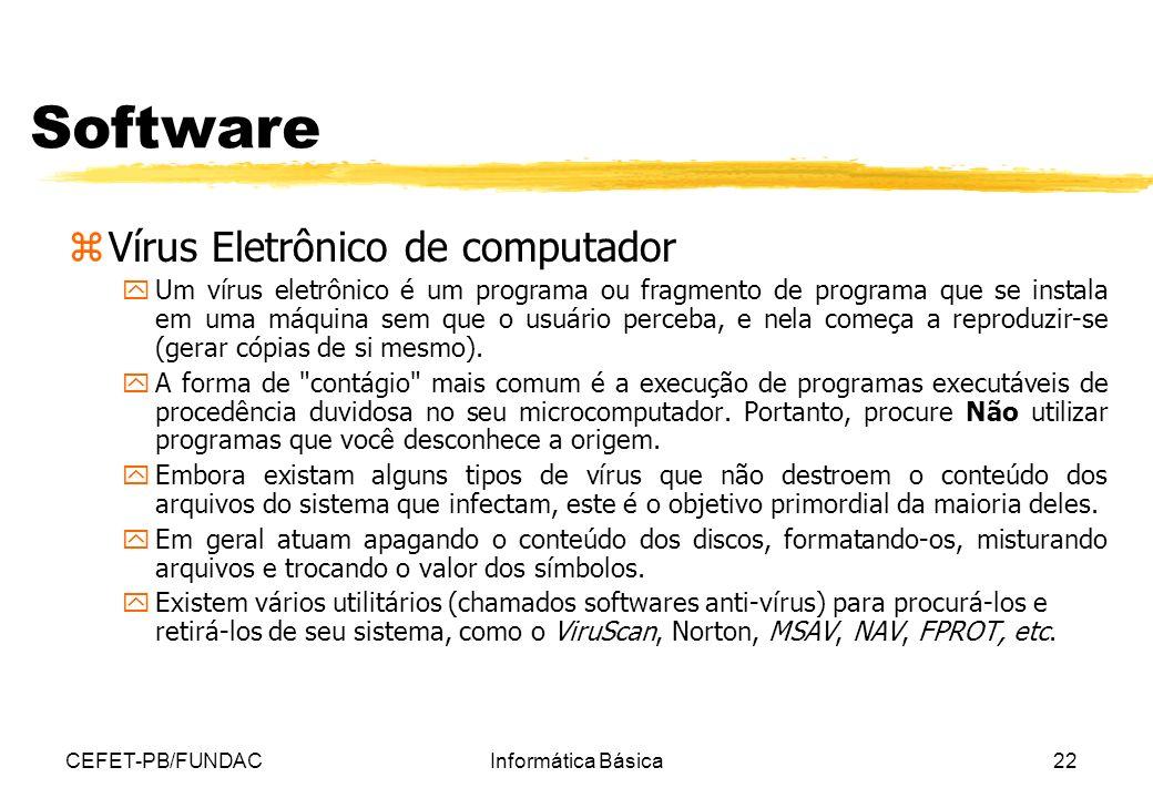 CEFET-PB/FUNDACInformática Básica22 Software zVírus Eletrônico de computador yUm vírus eletrônico é um programa ou fragmento de programa que se instal