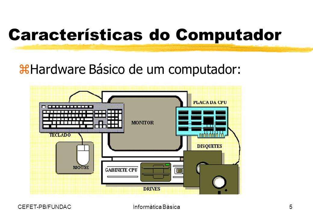 CEFET-PB/FUNDACInformática Básica5 Características do Computador zHardware Básico de um computador: