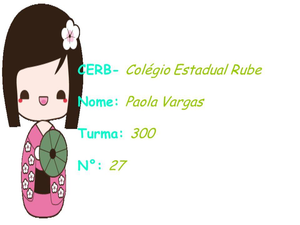 CERB- Colégio Estadual Rube Nome: Paola Vargas Turma: 300 N°: 27