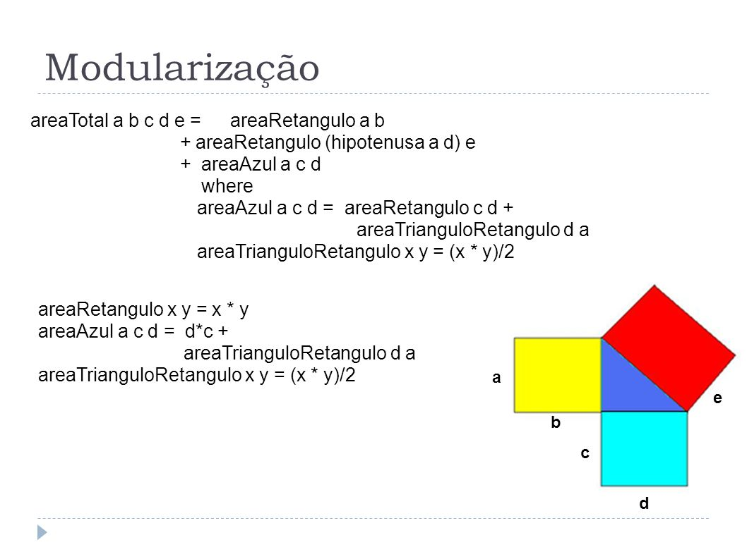 a b c d e areaTotal a b c d e =areaRetangulo a b + areaRetangulo (hipotenusa a d) e + areaAzul a c d where areaAzul a c d = areaRetangulo c d + areaTr