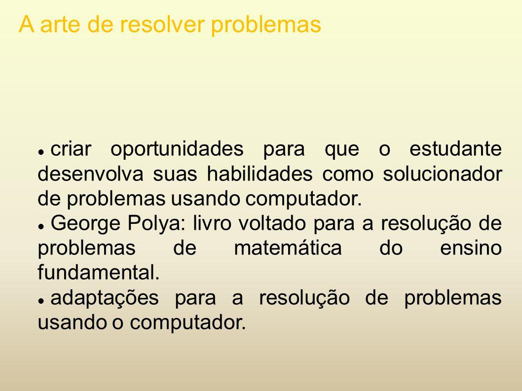 A arte de resolver problemas criar oportunidades para que o estudante desenvolva suas habilidades como solucionador de problemas usando computador. Ge