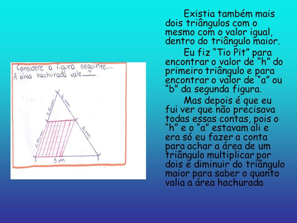 Existia também mais dois triângulos com o mesmo com o valor igual, dentro do triângulo maior. Eu fiz Tio Pit para encontrar o valor de h do primeiro t