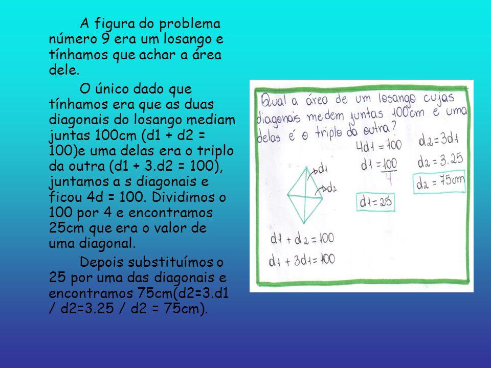 A figura do problema número 9 era um losango e tínhamos que achar a área dele. O único dado que tínhamos era que as duas diagonais do losango mediam j