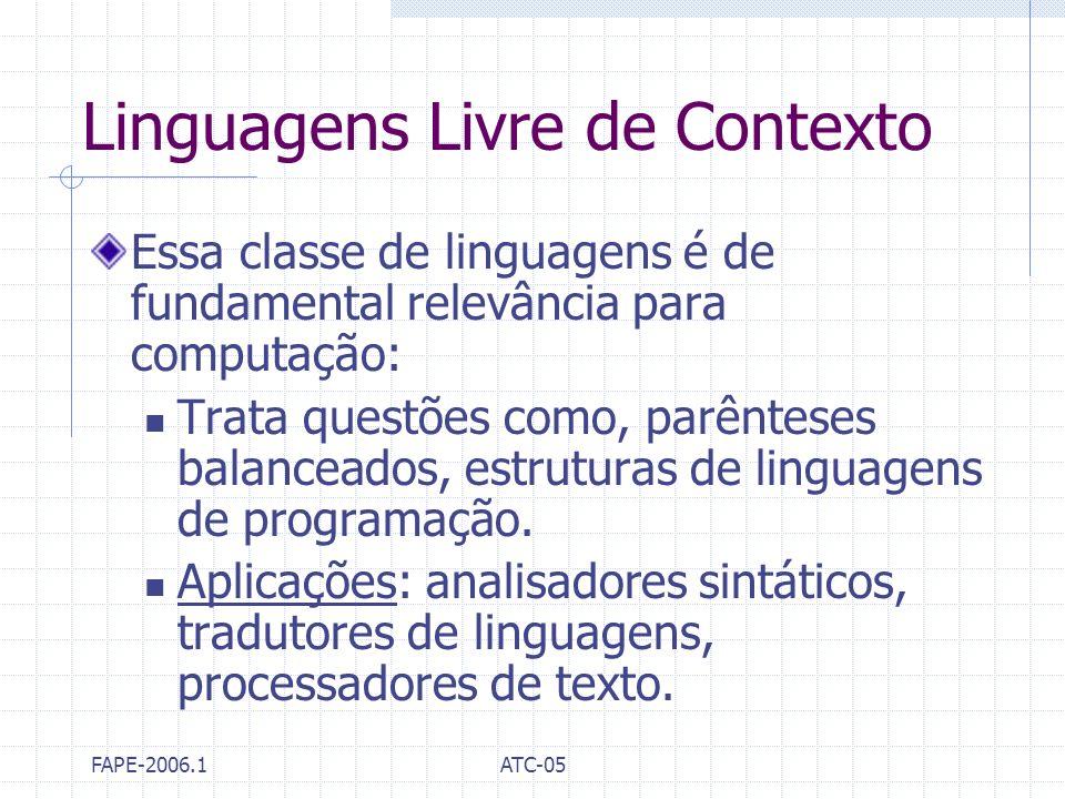 FAPE-2006.1ATC-05 Linguagens Livre de Contexto Essa classe de linguagens é de fundamental relevância para computação: Trata questões como, parênteses