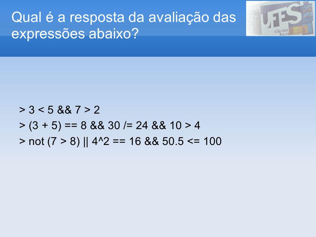 Qual é a resposta da avaliação das expressões abaixo? > 3 2 > (3 + 5) == 8 && 30 /= 24 && 10 > 4 > not (7 > 8) || 4^2 == 16 && 50.5 <= 100