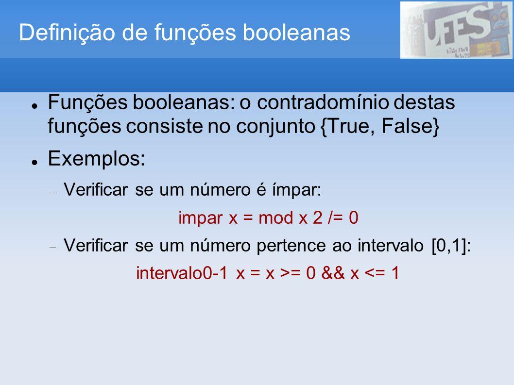 Definição de funções booleanas Funções booleanas: o contradomínio destas funções consiste no conjunto {True, False} Exemplos: Verificar se um número é