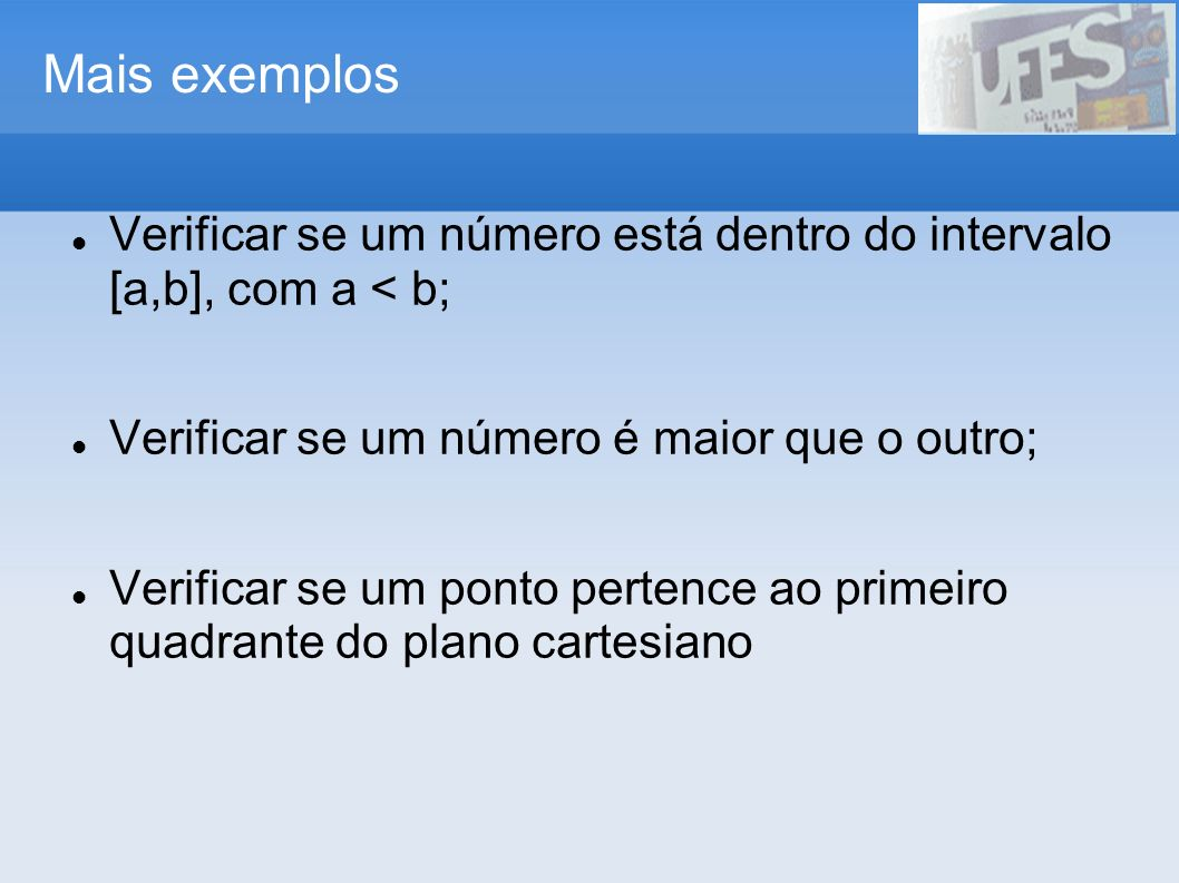 Mais exemplos Verificar se um número está dentro do intervalo [a,b], com a < b; Verificar se um número é maior que o outro; Verificar se um ponto pert