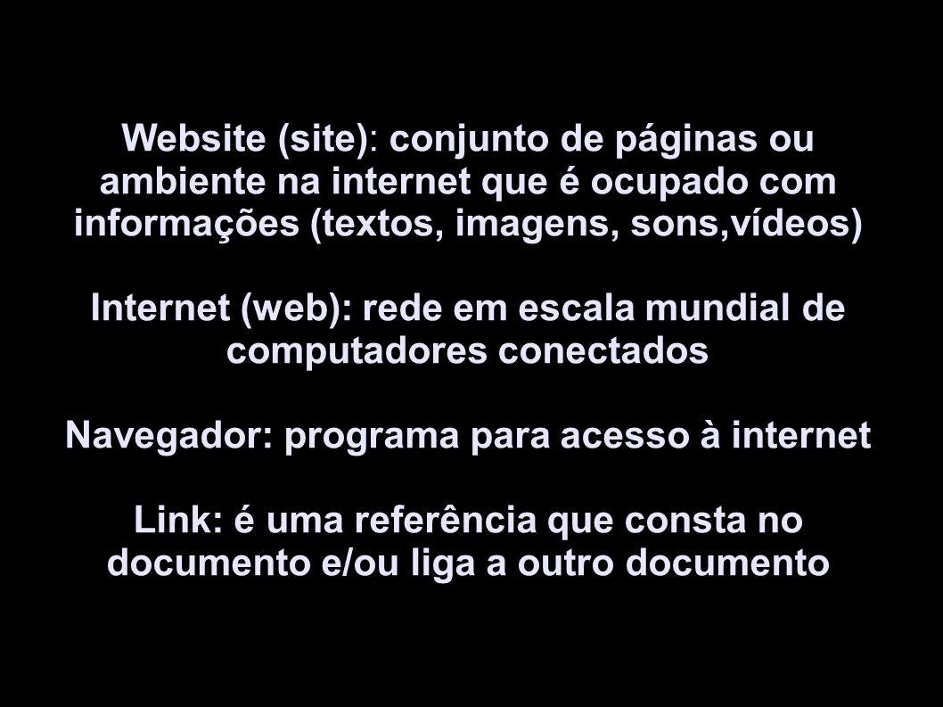 Website (site): conjunto de páginas ou ambiente na internet que é ocupado com informações (textos, imagens, sons,vídeos) Internet (web): rede em escal