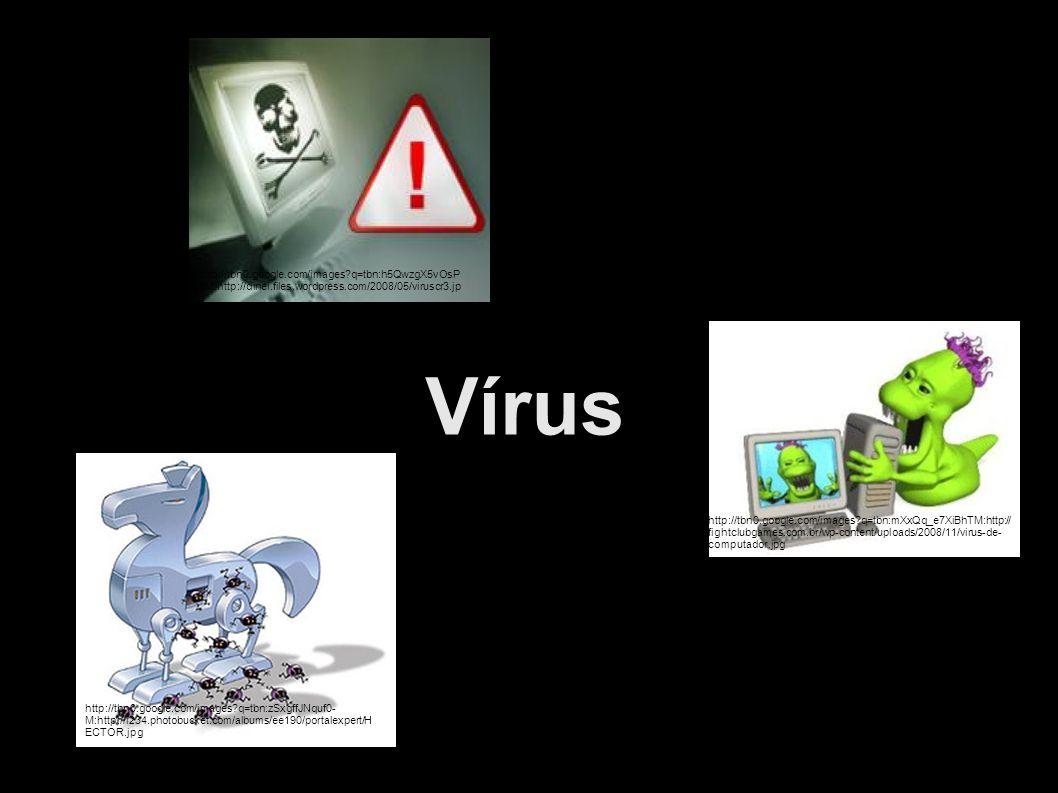 Vírus http://tbn0.google.com/images?q=tbn:mXxQq_e7XiBhTM:http:// fightclubgames.com.br/wp-content/uploads/2008/11/virus-de- computador.jpg http://tbn0