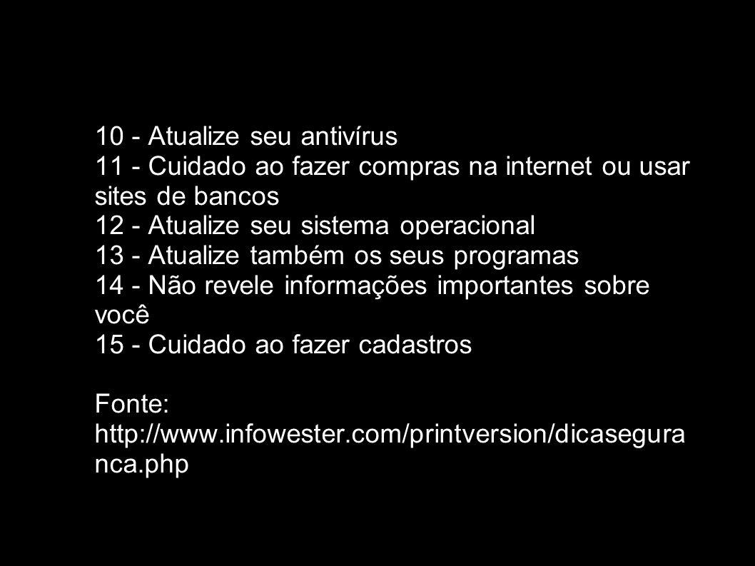 10 - Atualize seu antivírus 11 - Cuidado ao fazer compras na internet ou usar sites de bancos 12 - Atualize seu sistema operacional 13 - Atualize tamb