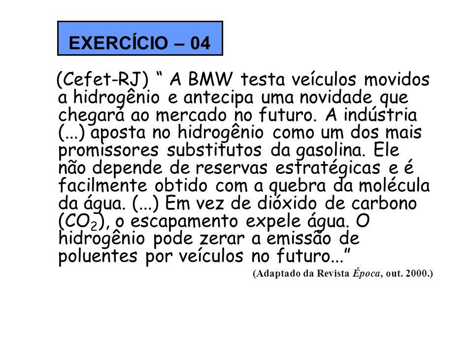 (Cefet-RJ) A BMW testa veículos movidos a hidrogênio e antecipa uma novidade que chegará ao mercado no futuro. A indústria (...) aposta no hidrogênio