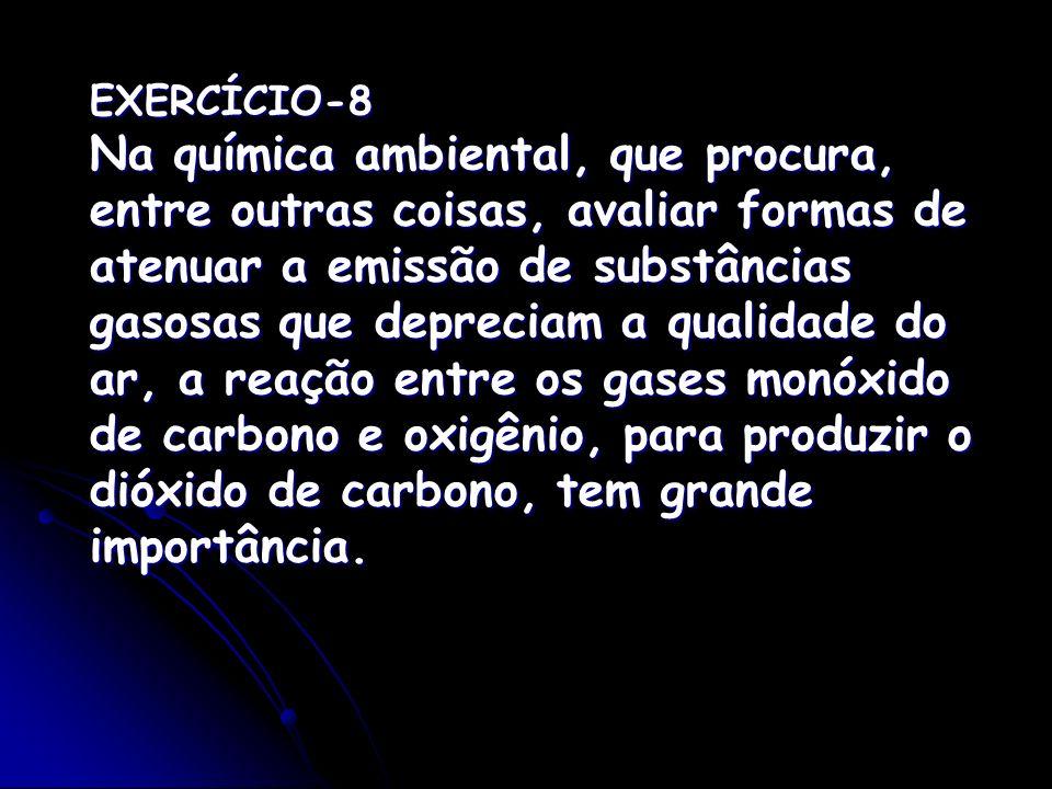 EXERCÍCIO-8 Na química ambiental, que procura, entre outras coisas, avaliar formas de atenuar a emissão de substâncias gasosas que depreciam a qualida