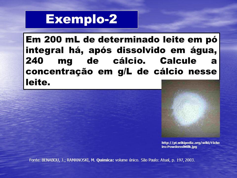Exemplo-2 Em 200 mL de determinado leite em pó integral há, após dissolvido em água, 240 mg de cálcio. Calcule a concentração em g/L de cálcio nesse l