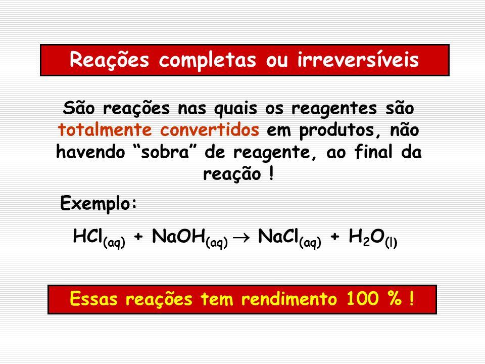 Reações completas ou irreversíveis São reações nas quais os reagentes são totalmente convertidos em produtos, não havendo sobra de reagente, ao final